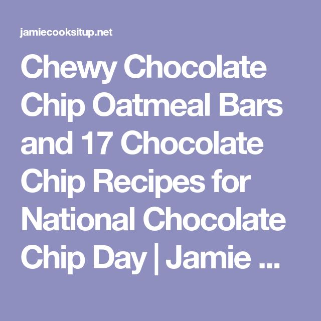 Chewy Chocolate Chip Oatmeal Bars and 17 Chocolate Chip Recipes for National Chocolate Chip Day | Jamie Cooks It Up - Family Favorite Food and Recipes