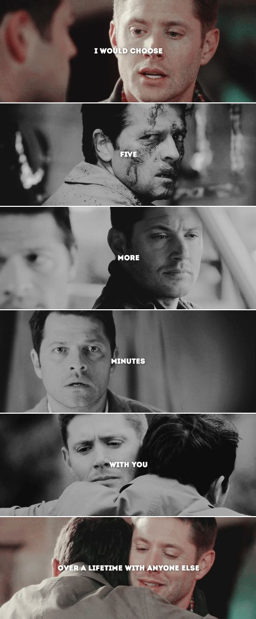 i would choose five more minutes with you over a lifetime with anyone else #spn #destiel