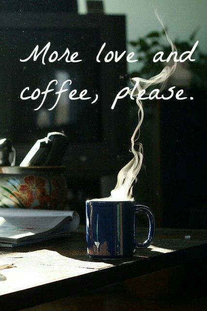 More love and coffee, please LO                                                                                                                                                                                 More