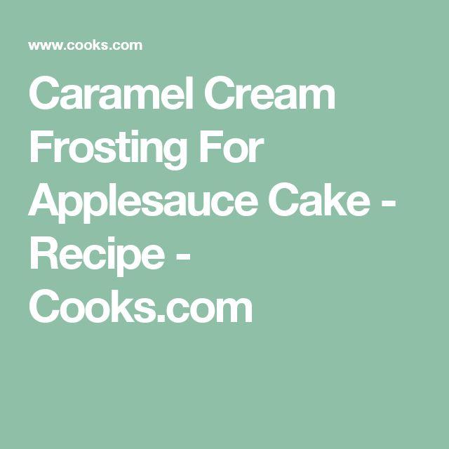 Caramel Cream Frosting For Applesauce Cake - Recipe - Cooks.com