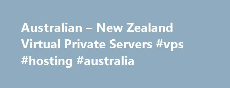 Australian – New Zealand Virtual Private Servers #vps #hosting #australia http://aurora.remmont.com/australian-new-zealand-virtual-private-servers-vps-hosting-australia/  # Australian New Zealand Virtual Private Servers Wed, 10/15/2014 – 08:48 — Ransom IT Ransom IT offers Virtual Private Server services based in Sydney New South Wales. Melbourne Victoria. Adelaide South Australia or Auckland New Zealand data centre facilities. All facilities provide secure temperature controlled environments…