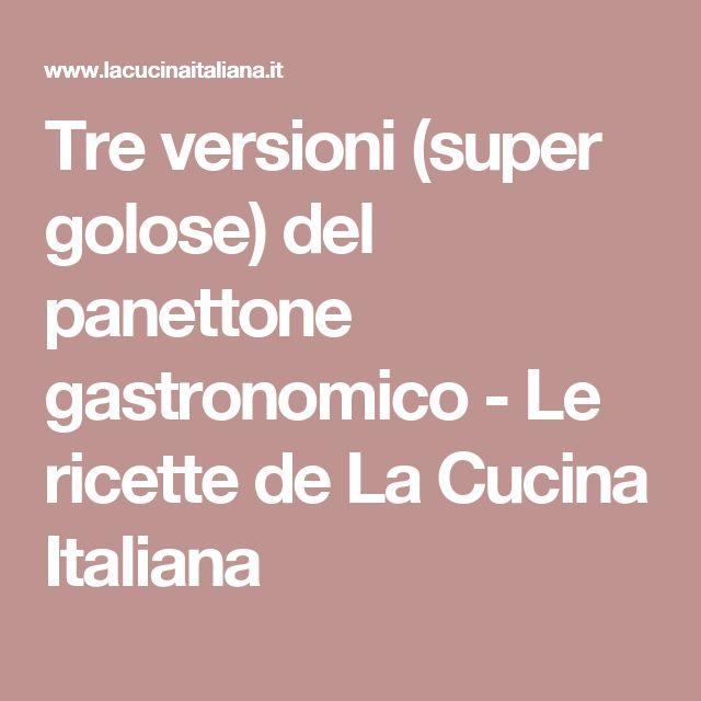 Tre versioni (super golose) del panettone gastronomico - Le ricette de La Cucina Italiana