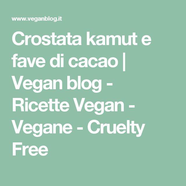 Crostata kamut e fave di cacao | Vegan blog - Ricette Vegan - Vegane - Cruelty Free