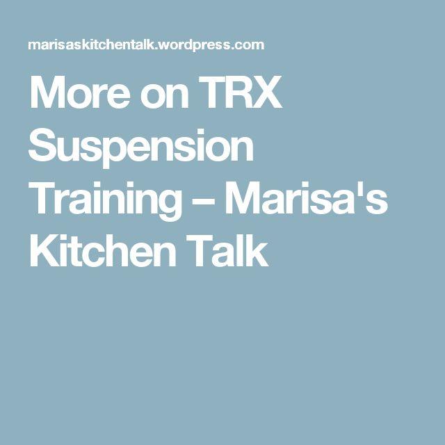 More on TRX Suspension Training – Marisa's Kitchen Talk