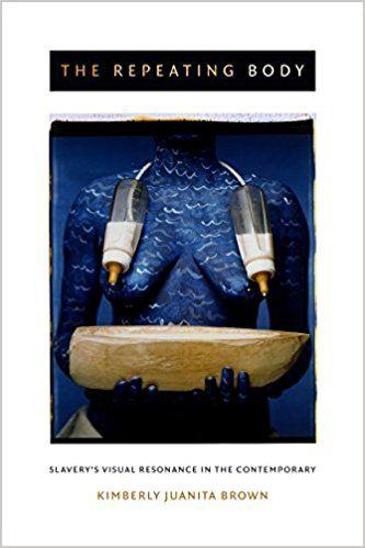 The Repeating Body: Slavery's Visual Resonance in the Contemporary: Kimberly Juanita Brown: 9780822359296: Amazon.com: Books