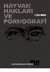 Hayvan Hakları ve Pornografi - J. Eric Miller