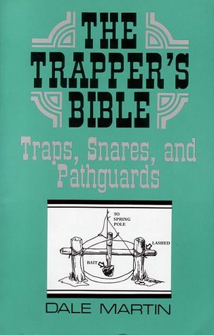 The Trapper's Bible by Dale Martin: The Only Book on Trapping the Survivalist Will Ever Need | Hunter-Trader-Trapper