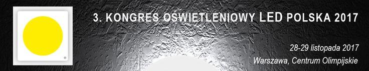 KONGRES OŚWIETLENIOWY LED Polska 2017 - 28-29 listopada 2017 r., Warszawa, Centrum Olimpijskie, ul. Wybrzeże Gdyńskie 4.
