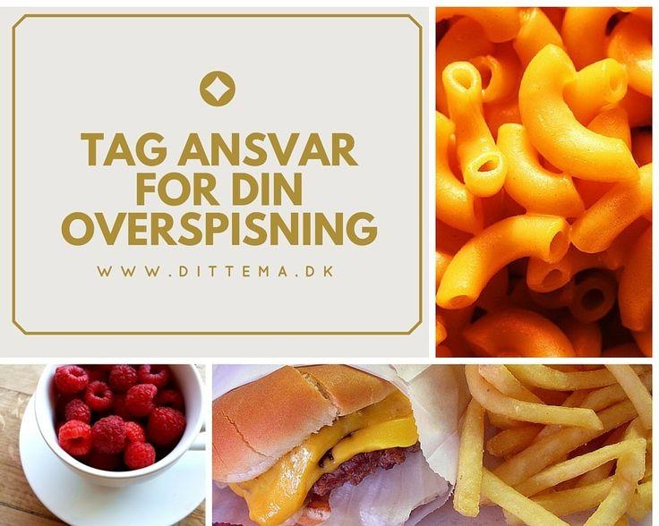 Tag ansvar for din overspisning