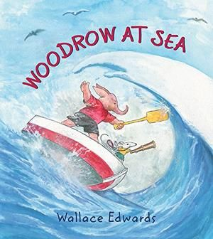 Woodrow at Sea by Wallace Edwards | Kirkus ★ Starred Review