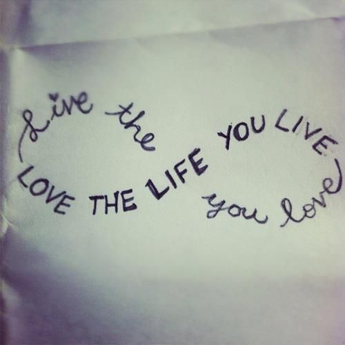 Love The Life You Live ## Would be a brilliant tat!