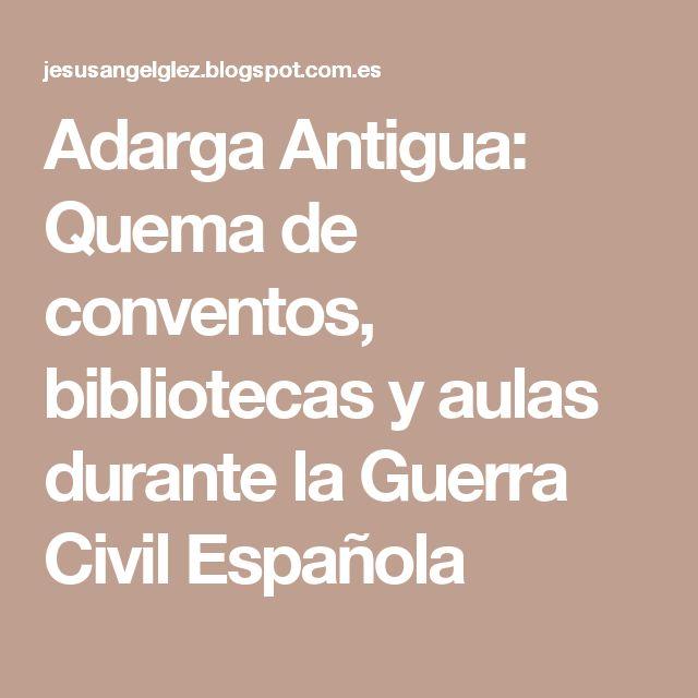Adarga Antigua: Quema de conventos, bibliotecas y aulas durante la Guerra Civil Española