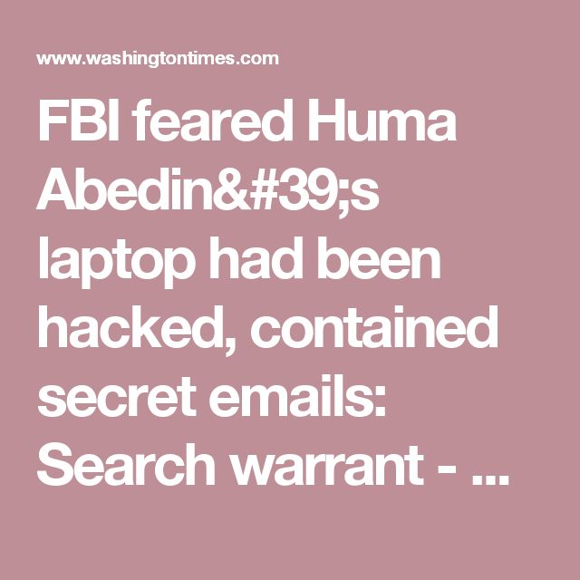 FBI feared Huma Abedin's laptop had been hacked, contained secret emails: Search warrant - Washington Times