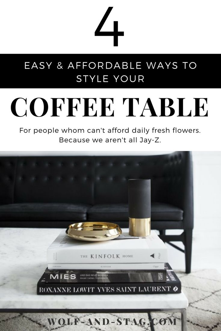 Have you ever searched for 'coffee table decor' on Pinterest and found that ALL the pictures have a table with fresh flowers? I don't know about you, but I can't afford to have that every day. Here are 4 easy & affordable ways to style your coffee table. Because we aren't all Jay-Z. | Wolf & Stag