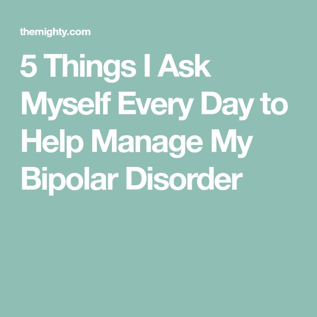 5 Things I Ask Myself Every Day to Help Manage My Bipolar Disorder