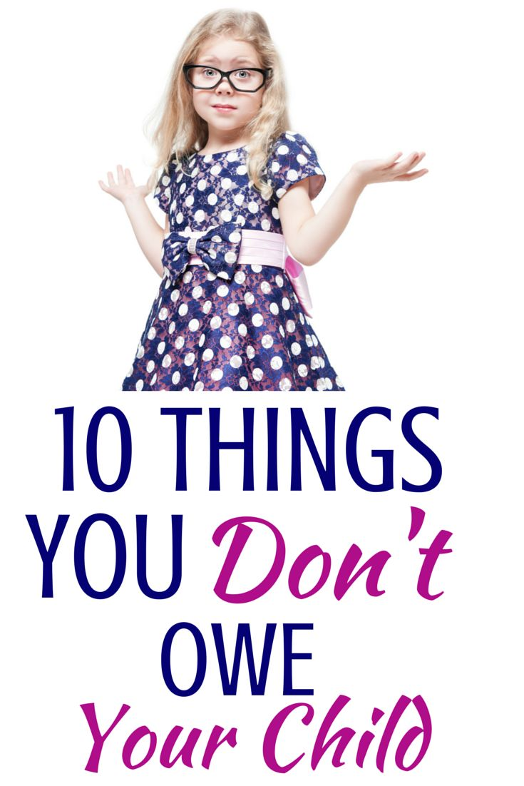 LOVE this! Our society says we - and our kids - are entitled to certain things. Well here are 10 things you do NOT owe your kids!