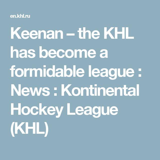 Keenan – the KHL has become a formidable league : News : Kontinental Hockey League (KHL)