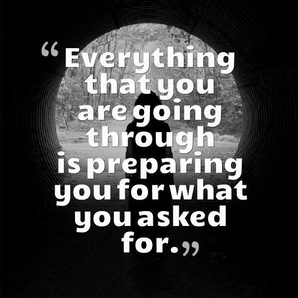 """Everything that you are going through is preparing you for what you asked for.""-The best and highest Good doesn't come cheap!"