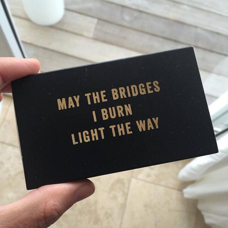 May the bridges I burn light the way. @TimFerriss