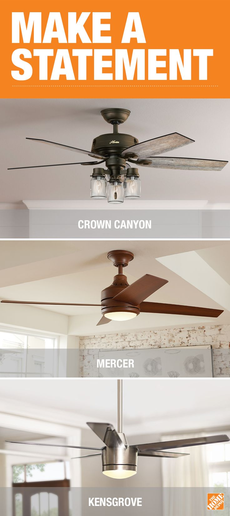 Make a décor statement with your ceiling fan. The Crown Canyon fan features Mason jar-inspired shades with distressed blades. The Mercer features rich koa wood-look blades. The sleek and modern profile of the Merwry offers a fresh take on the traditional ceiling fan. Check out all the styles and finishes of ceiling fans at The Home Depot that look great while stirring up a breeze.