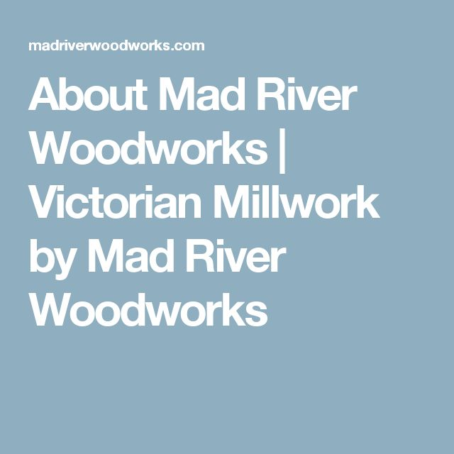 About Mad River Woodworks | Victorian Millwork by Mad River Woodworks