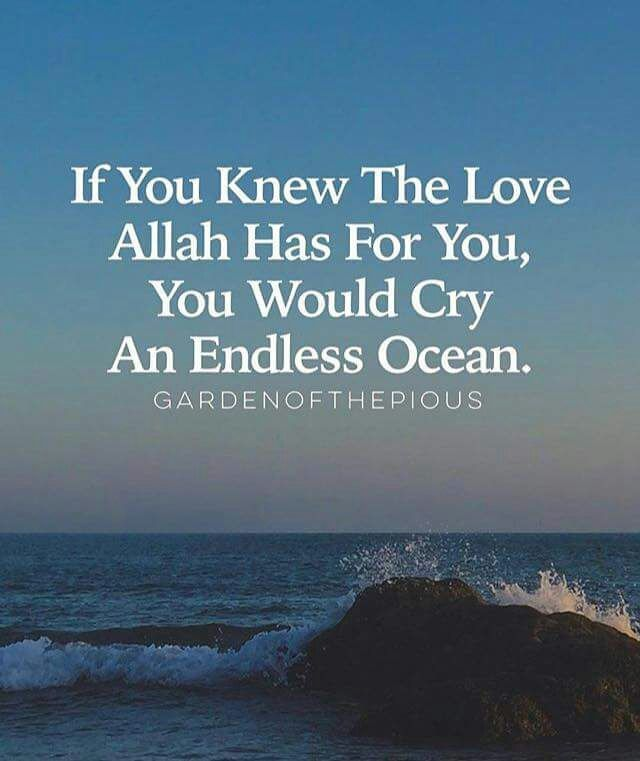 If you knew the love Allah has for you, you would cry an endless ocean.