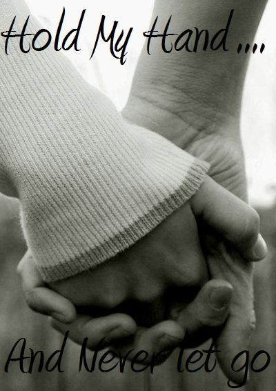 Just Hold My Hand And Never Let Go love love quotes quotes quote holding hands in love love quote love quotes and sayings cute love quotes i love you quotes quotes about falling in love love images quotes holding hands quotes