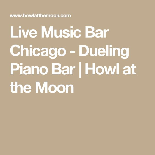 Live Music Bar Chicago - Dueling Piano Bar   Howl at the Moon