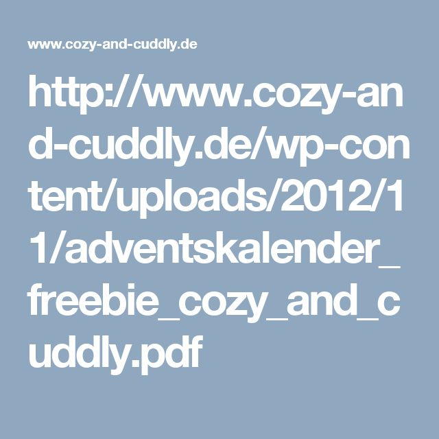 http://www.cozy-and-cuddly.de/wp-content/uploads/2012/11/adventskalender_freebie_cozy_and_cuddly.pdf