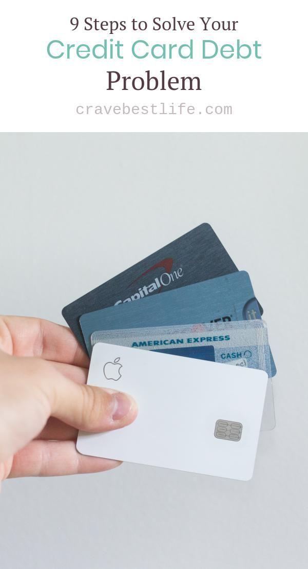 9 Steps To Solve Your Credit Card Debt Problem Crave Your Best Life In 2020 Debt Problem Credit Cards Debt Credit Card