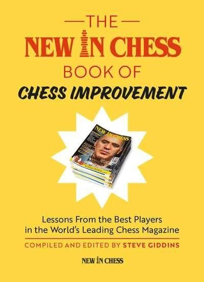 The New in Chess Book of Chess Improvement: Lessons from the Best Players in the World's Leading Chess Magazine