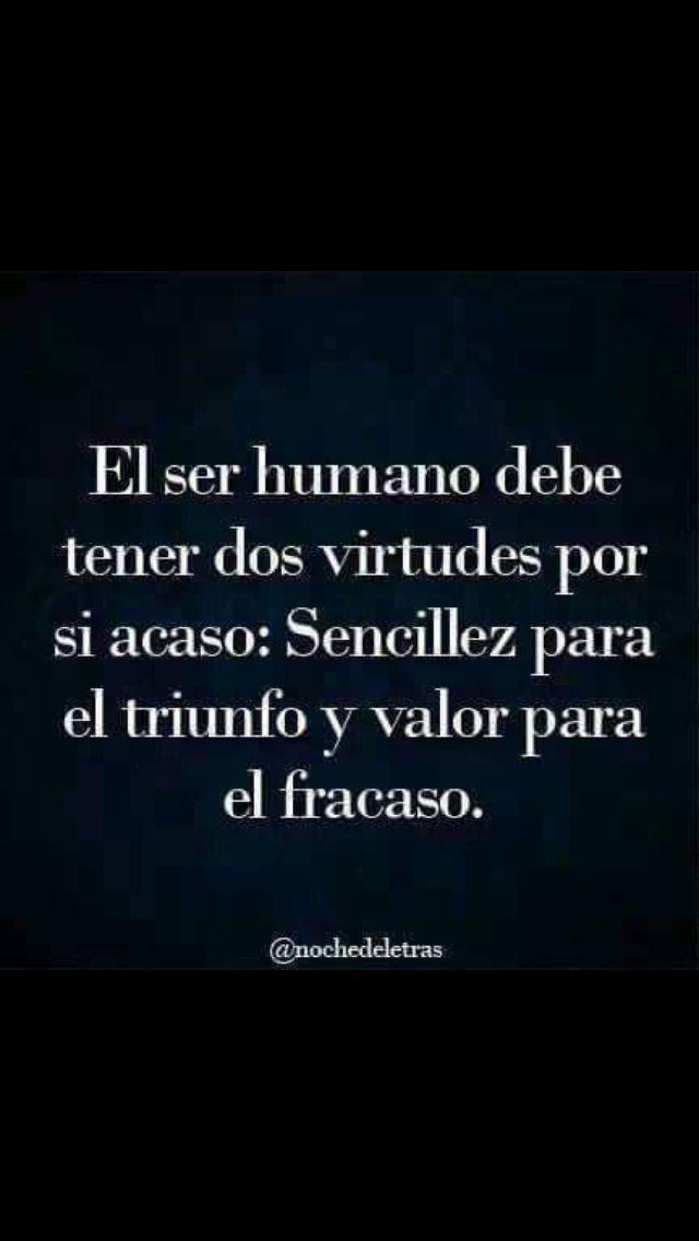 El ser humano debe tener dos virtudes por su acaso: Sencillez para el triunfo y valor para el fracaso.