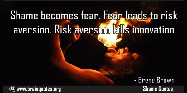Shame becomes fear Fear leads to risk aversion  Shame becomes fear. Fear leads to risk aversion. Risk aversion kills innovation  For more #brainquotes http://ift.tt/28SuTT3  The post Shame becomes fear Fear leads to risk aversion appeared first on Brain Quotes.  http://ift.tt/2fgTr8b