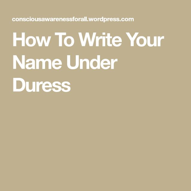 How To Write Your Name Under Duress