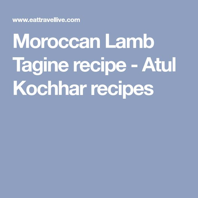 Moroccan Lamb Tagine recipe - Atul Kochhar recipes
