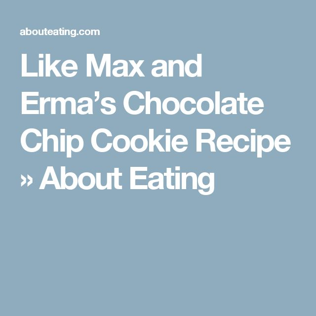 Like Max and Erma's Chocolate Chip Cookie Recipe » About Eating
