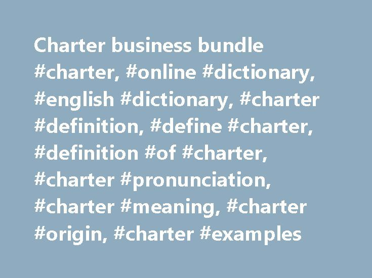 Charter business bundle #charter, #online #dictionary, #english #dictionary, #charter #definition, #define #charter, #definition #of #charter, #charter #pronunciation, #charter #meaning, #charter #origin, #charter #examples http://illinois.remmont.com/charter-business-bundle-charter-online-dictionary-english-dictionary-charter-definition-define-charter-definition-of-charter-charter-pronunciation-charter-meaning-charter-ori/  # charter Examples from the News A second document was titled…
