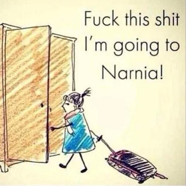 Fuck this shit! I'm going to #Narnia!