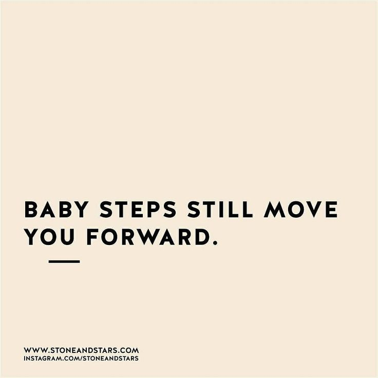 Baby steps still move you forward.