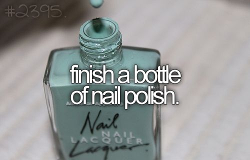Finish A Bottle Of Nailpolish