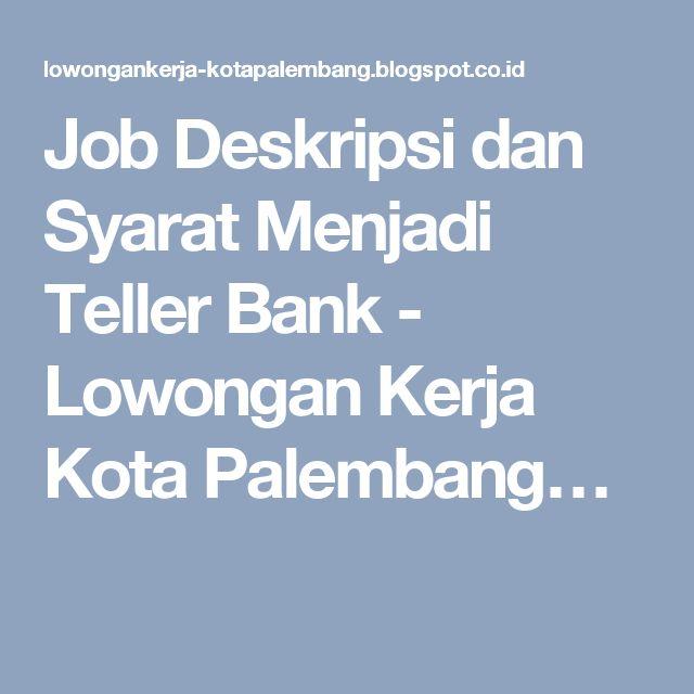 Job Deskripsi dan Syarat Menjadi Teller Bank - Lowongan Kerja Kota Palembang…