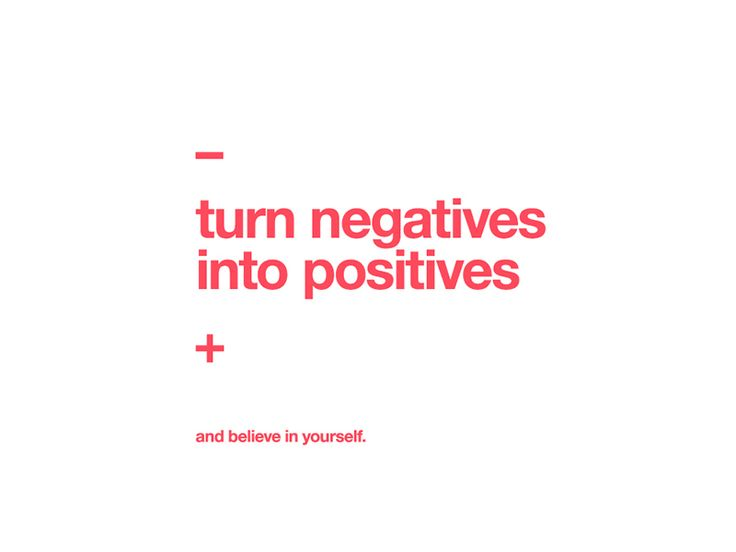 Turn negatives into positives