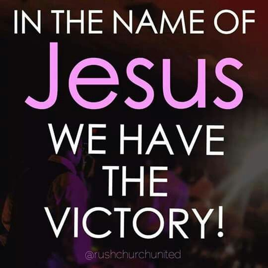 IN THE NAME OF JESUS WE HAVE THE VICTORY!