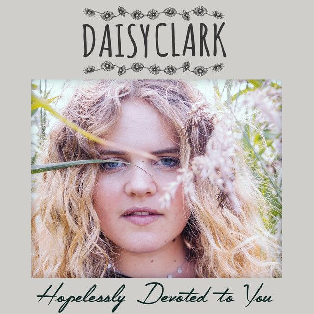 Hopelessly Devoted To You, a song by Daisy Clark on Spotify
