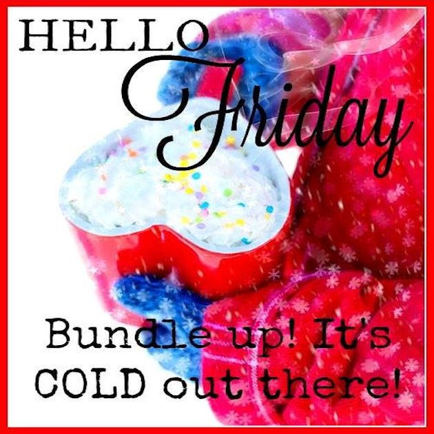 Hello Friday Its Cold Out There Good Morning Gifsgood Morning