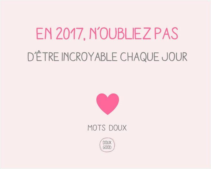 Mots doux by Doux Good En 2017, n'oubliez pas d'être incroyable chaque jour #MotsDoux #DouxGood #Bienêtre #2017 #Meilleursvoeux