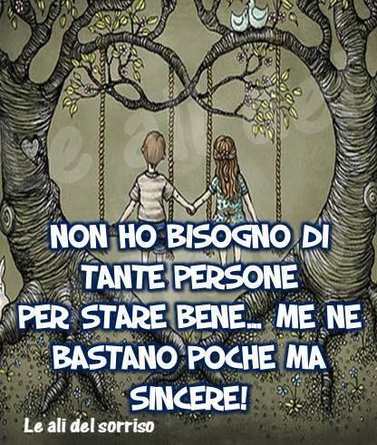 Non ho bisogno di tante persone per stare bene... me ne bastano poche ma sincere! #frasi