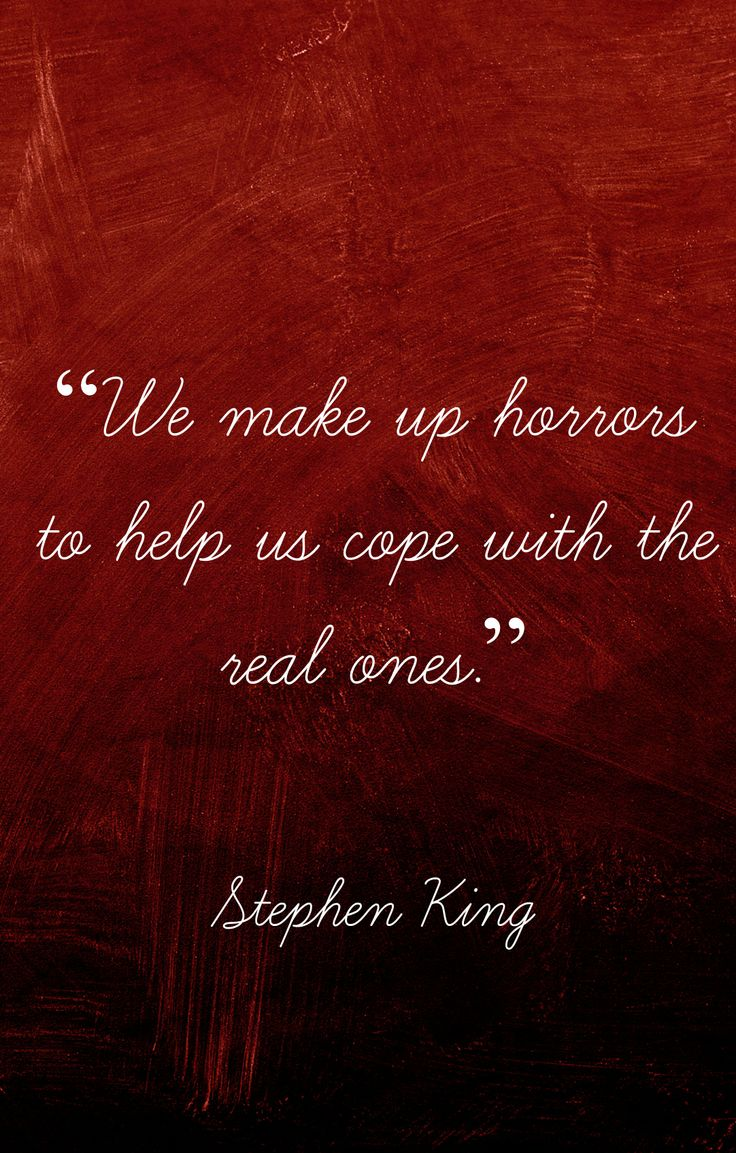 """We make up horrors to help us cope with the real ones."" - Stephen King #quotes #writing *"