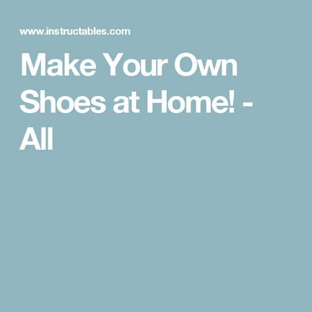 17 Best Ideas About Make Your Own Shoes On Pinterest