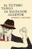 El ultimo tango de Salvador Allende by Roberto Ampuero